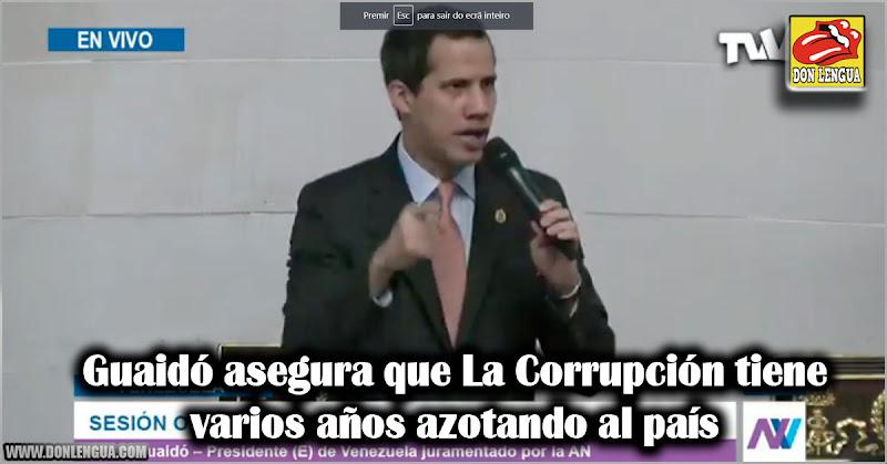 Guaidó asegura que La Corrupción tiene varios años azotando al país