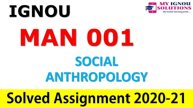 MAN 001 SOCIAL ANTHROPOLOGY  Solved Assignment 2020-21
