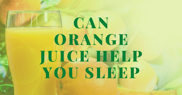 Can orange juice help you sleep