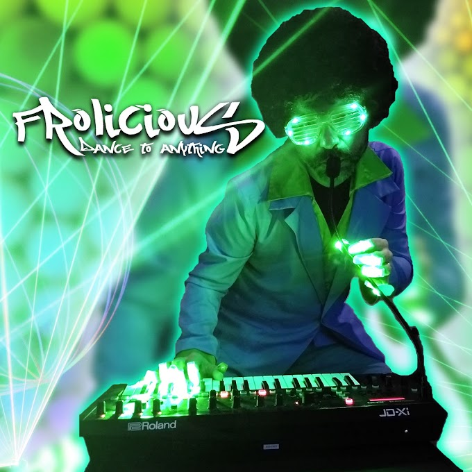 """FROLICIOUS RELEASES NEW ALBUM """"DANCE TO ANYTHING"""""""