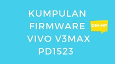 Firmware Vivo V3max PD1523 (Kumpulan Link Download)