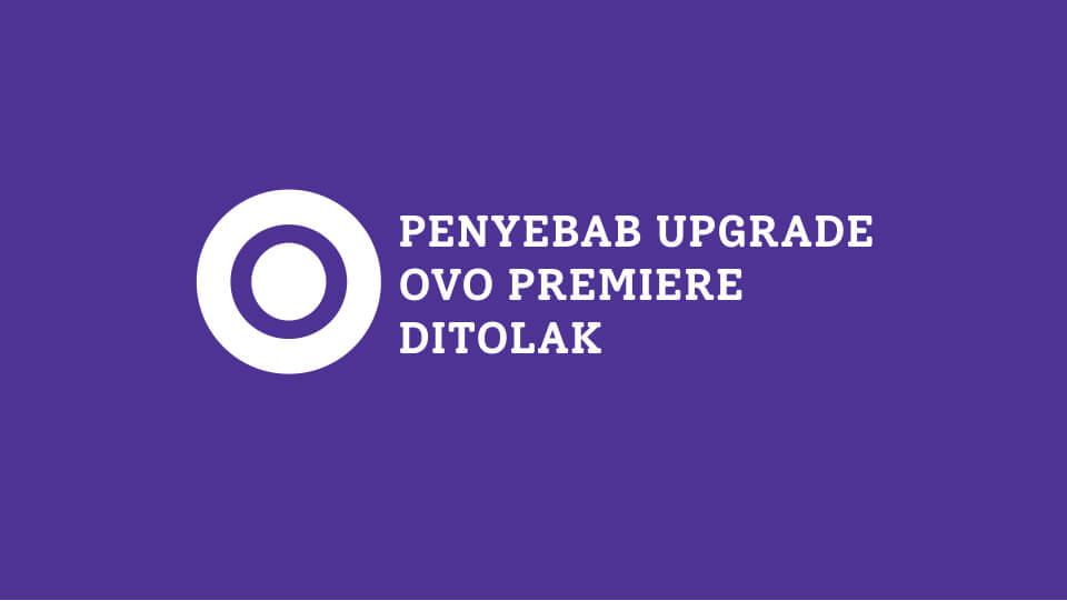 Alasan Kenapa Upgrade OVO Premier Selalu Ditolak