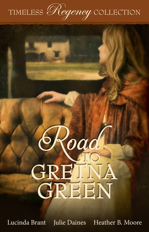 Heidi Reads... Timeless Regency Collection: Road to Gretna Green by Lucinda Brant, Julie Daines, Heather B. Moore