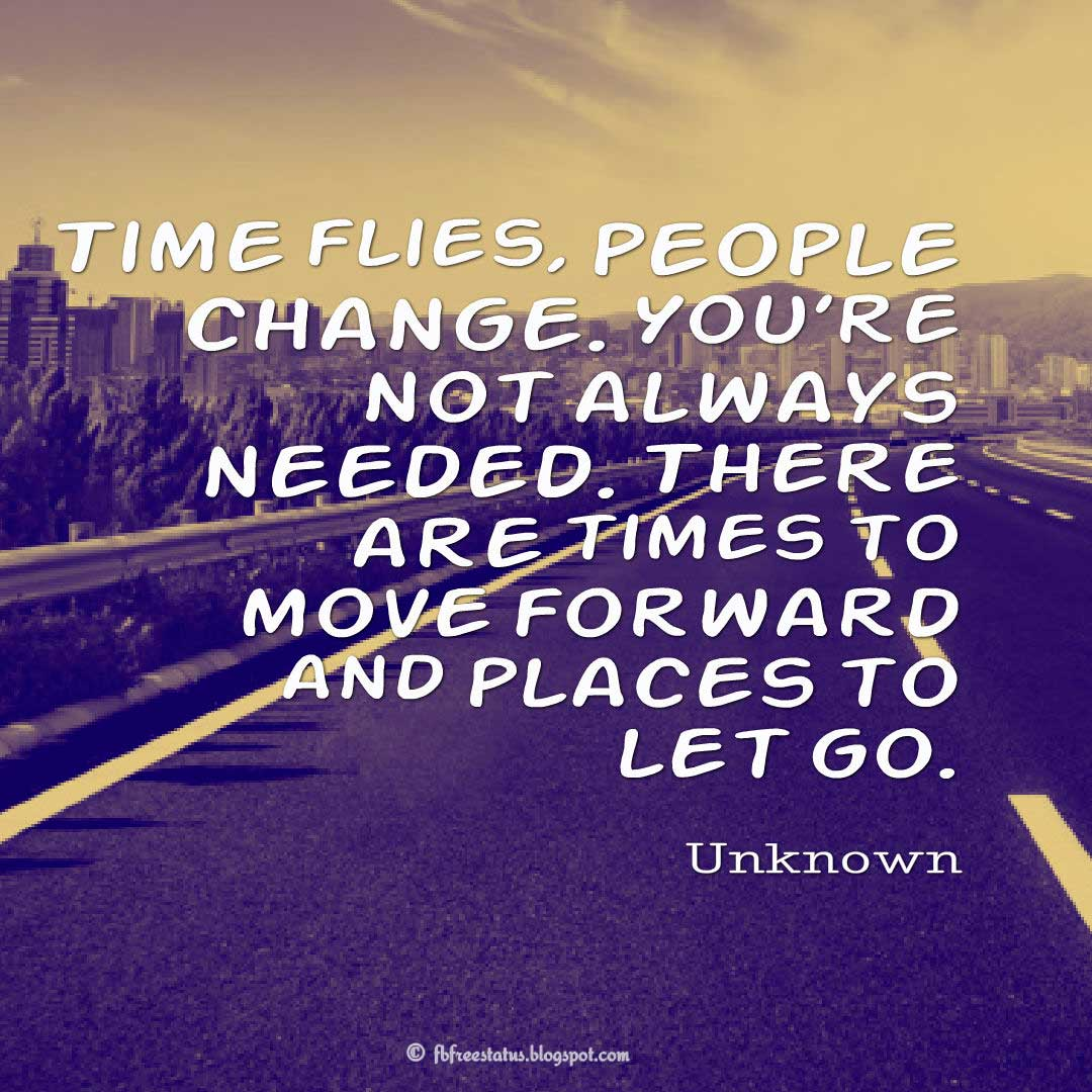 Time flies, people change. You're not always needed. There are times to move forward and places to let go.