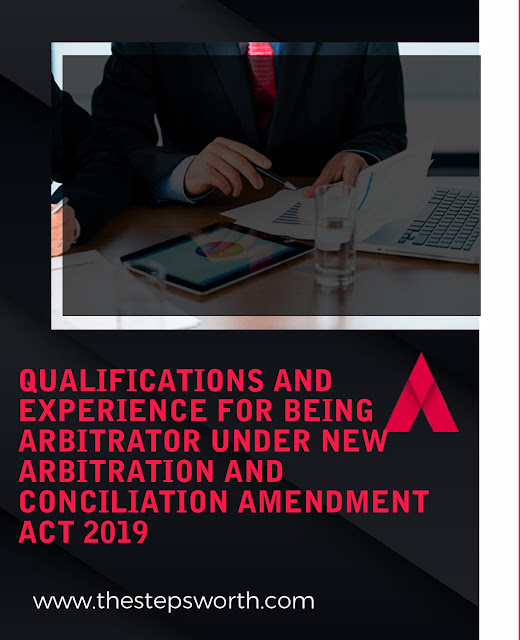 QUALIFICATION AND EXPERIENCE REQUIRED FOR BEING AN ARBITRATOR UNDER NEW ARBITRATION AND CONCILIATION AMENDMENT ACT 2019
