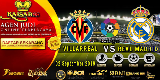 Prediksi Bola Terpercaya Liga Spanyol Villarreal vs Real Madrid 2 September 2019