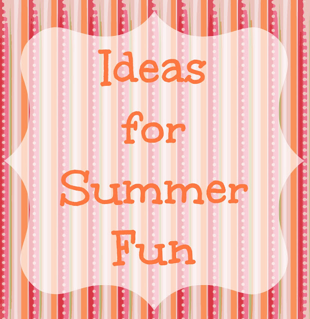 Ideas for Summer Fun