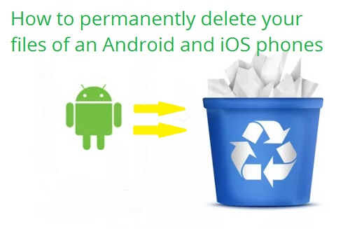 How-to-permanently-delete-files-Android-iOS-phones