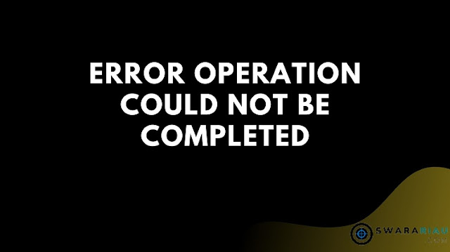 Error Operation Could Not Be Completed