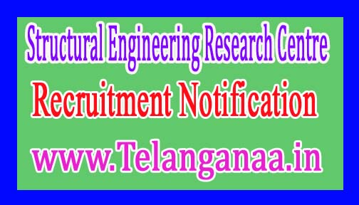 Structural Engineering Research CentreSERC Recruitment Notification 2017