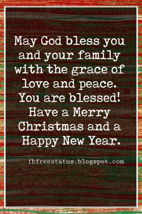 Merry Christmas Card Messages, May God bless you and your family with the grace of love and peace. You are blessed! Have a Merry Christmas and a Happy New Year.