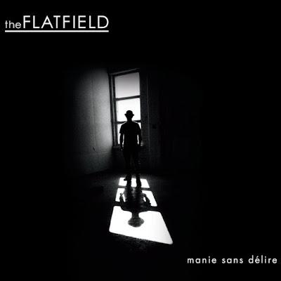 """THE FLATFIELD """"manie sans délire"""""""