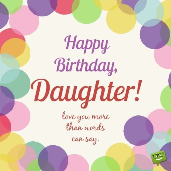 200 Happy Birthday Daughter Inspirational Wishes Quotes