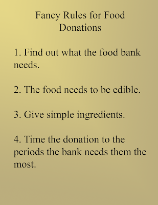 1. Find out what the food bank needs 2. The food needs to be edible 3. Give simple ingredients 4. Time the donation to the periods the bank needs them the most