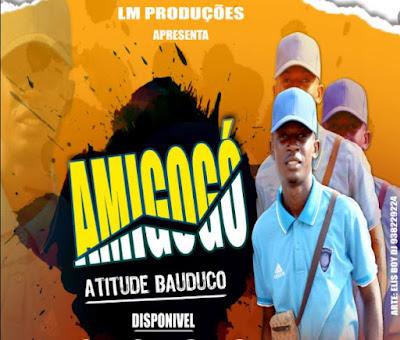 Atitude Bauduco - Amigogó [Download]