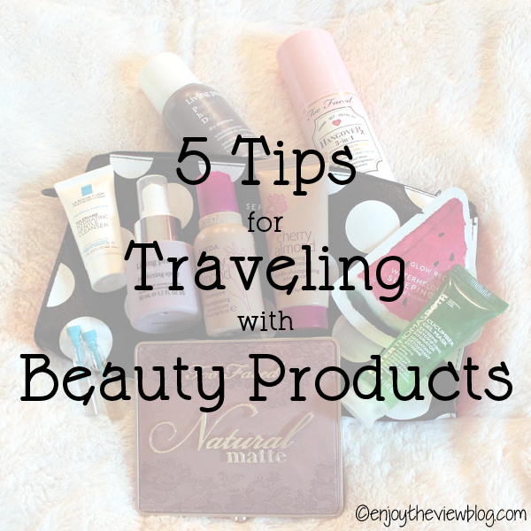 "infographic with travel-sized beauty products lying on a cosmetic bag with an overlay that says ""5 Tips for Traveling with Beauty Products"""