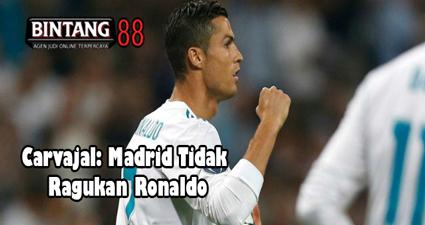 Carvajal: Madrid Tidak Ragukan Ronaldo