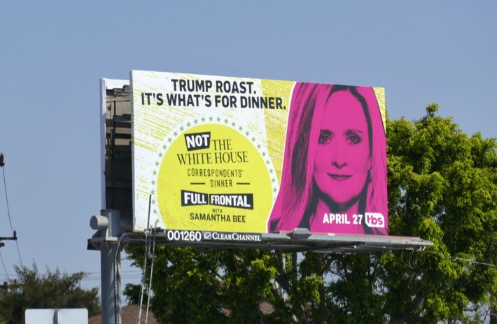 Not White House Correspondents Dinner Samatha Bee Trump Roast billboard