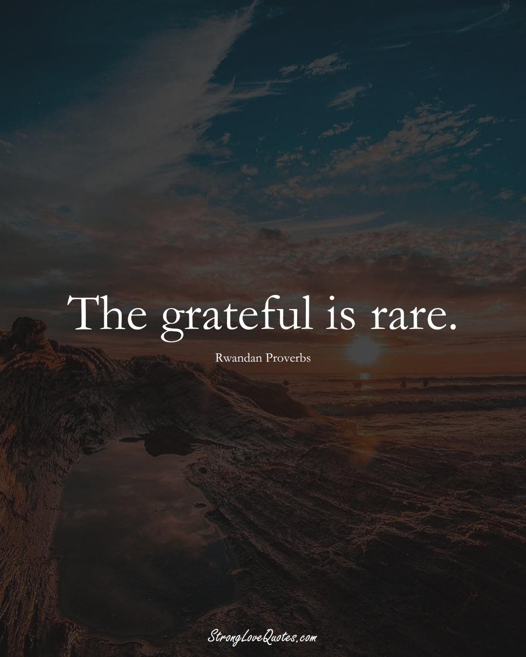 The grateful is rare. (Rwandan Sayings);  #AfricanSayings