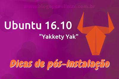 """Dicas do que fazer após instalar o Ubuntu 16.10 """"Yakkety Yak"""""""