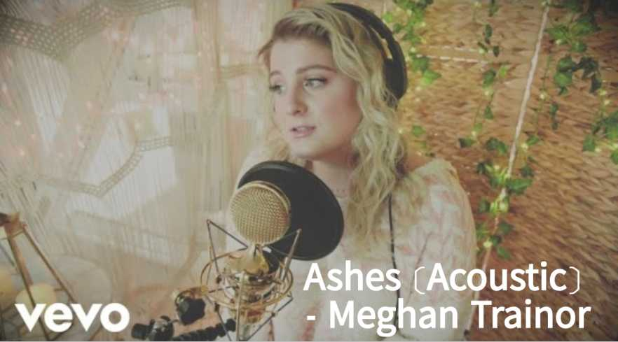 Ashes (Acoustic) Song Lyrics - Meghan Trainor