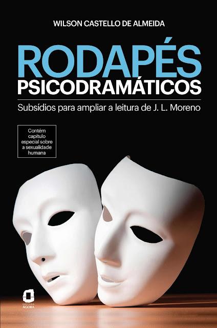 RODAPÉS PSICODRAMÁTICOS Subsídios para ampliar a leitura de J. L. Moreno - Wilson Castello de Almeida