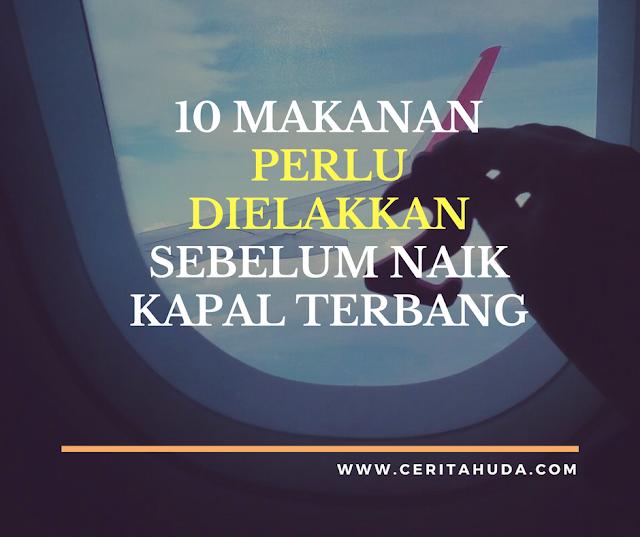 10 Makanan Perlu dielakkan sebelum naik kapal terbang
