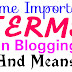 SOME IMPORTANT TERMS IN BLOGGING