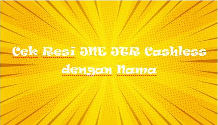 Cek Resi JNE JTR Cashless dengan Nama