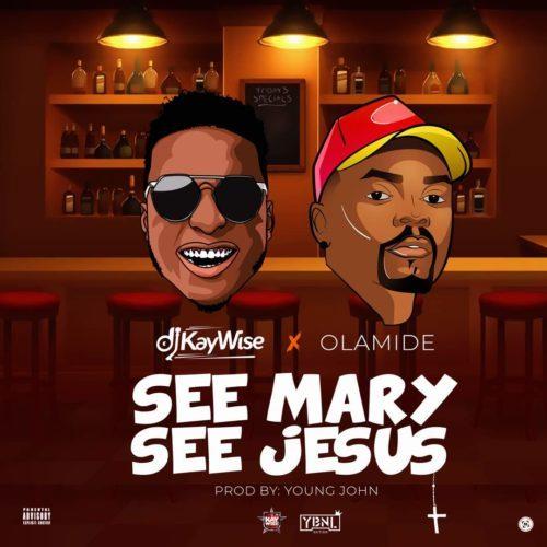 [ FRESH MP3] : DJ Kaywise ft. Olamide - See Mary See Jesus