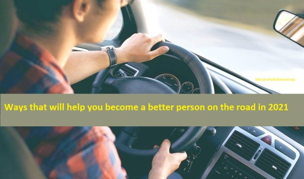 Ways that will help you become a better person on the road in 2021