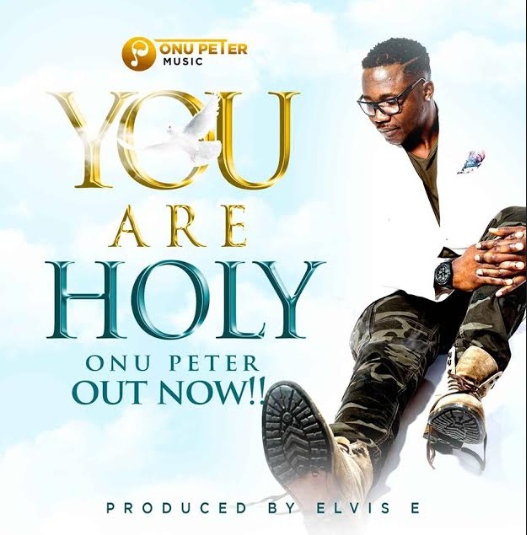 MUSIC: ONU PETER - YOU ARE HOLY (AUDIO & OFFICIAL VIDEO)  @OnuPeterMusic