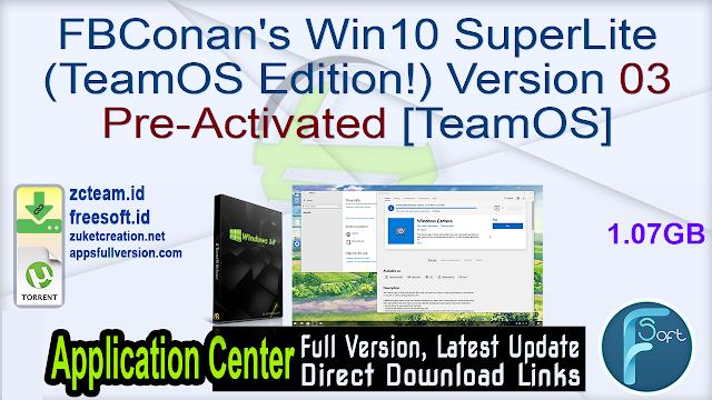 FBConan's Win10 SuperLite (TeamOS Edition!) Version 03 Pre-Activated [TeamOS]