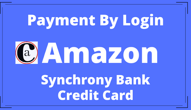 Synchrony Bank Credit Cards >> How To Do Amazon Credit Card Payment By Login Synchrony Bank