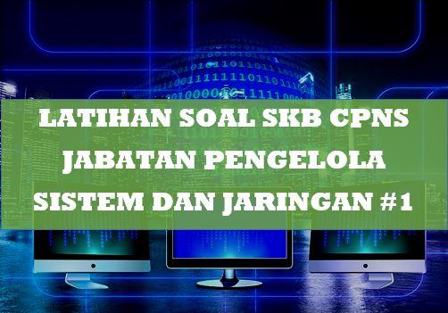 Soal SKB CPNS Pengelola Sistem dan Jaringan 1