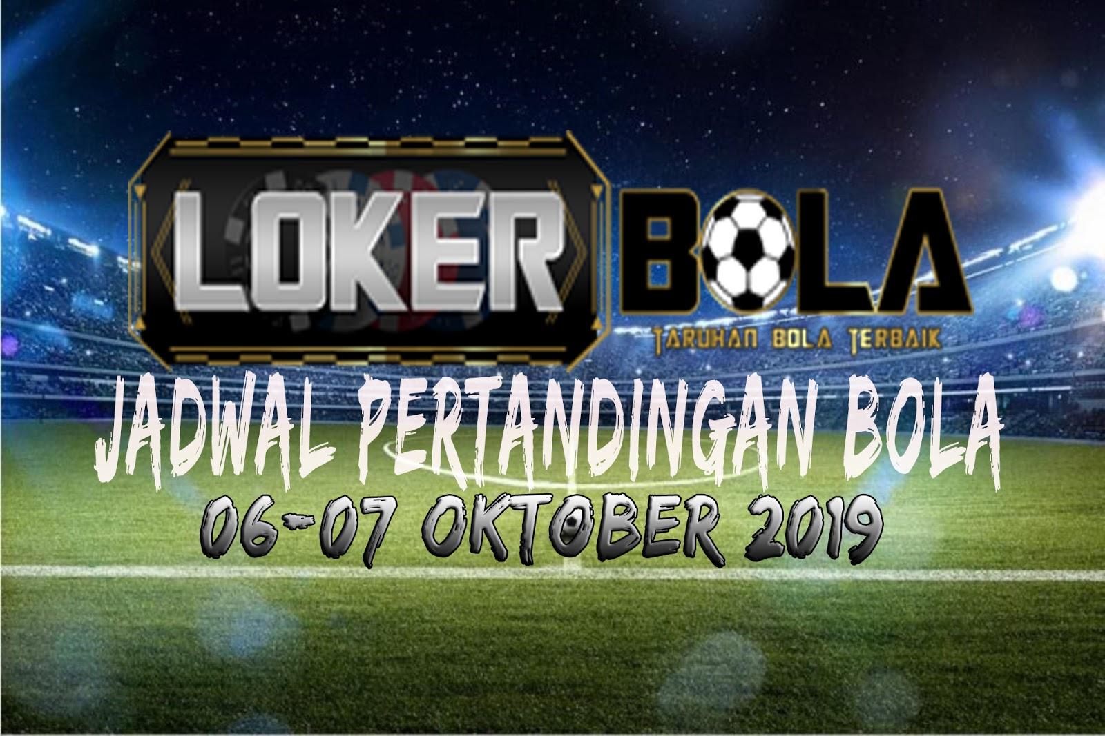 JADWAL PERTANDINGAN BOLA 06 – 07 OKTOBER 2019