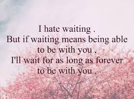 short inspirational quotes about love: i hate waiting.