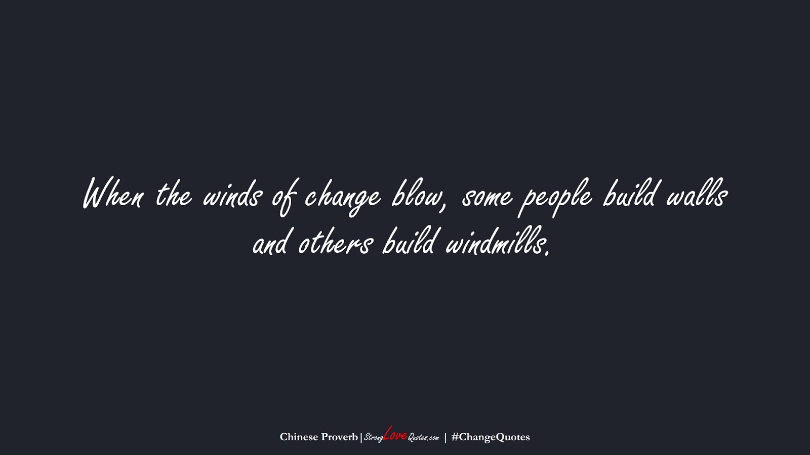 When the winds of change blow, some people build walls and others build windmills. (Chinese Proverb);  #ChangeQuotes