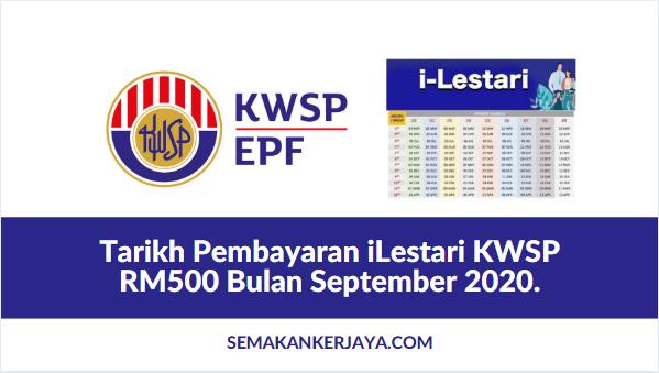 Tarikh Pembayaran Ilestari Kwsp Rm500 Bulan September 2020