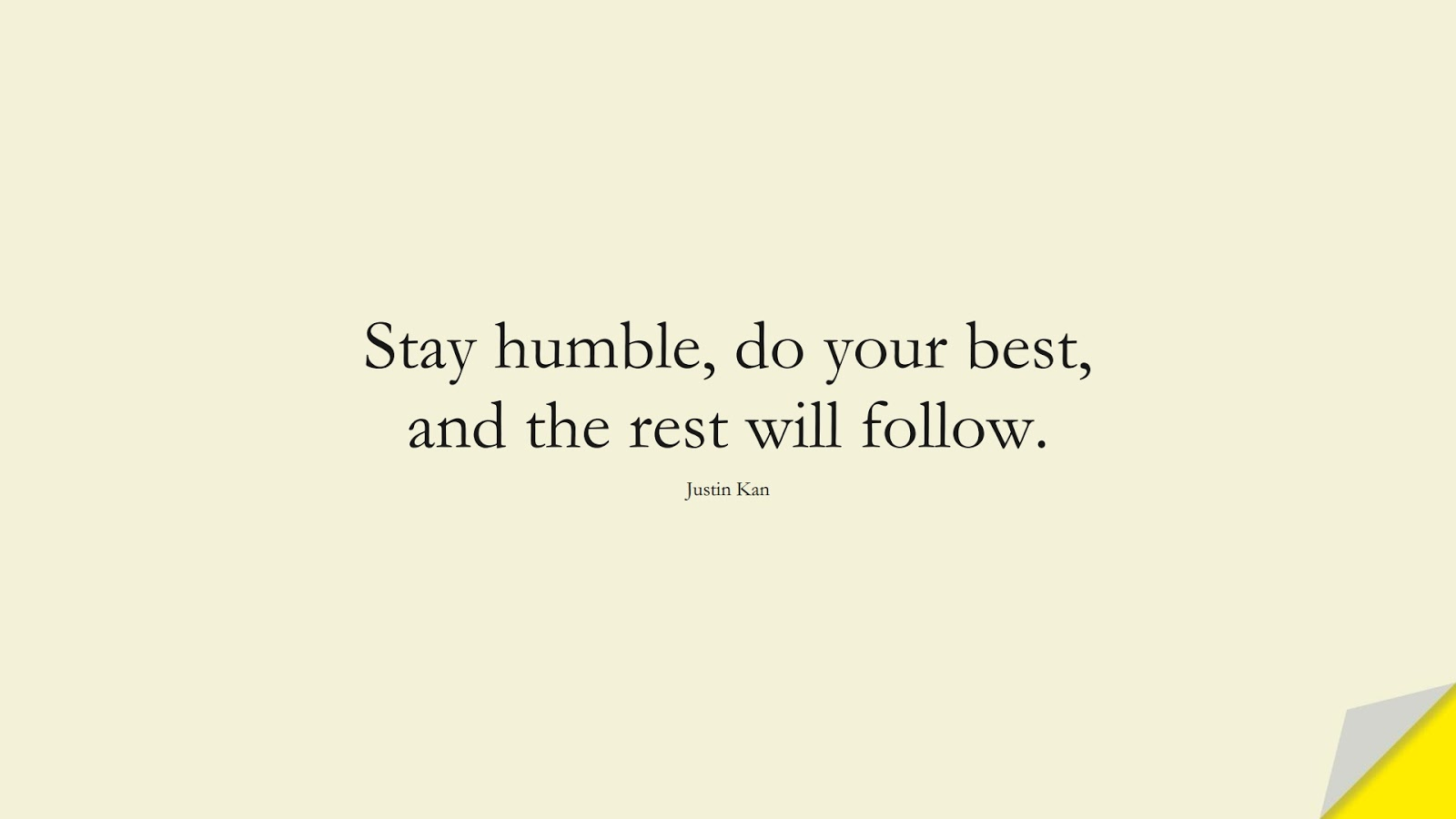 Stay humble, do your best, and the rest will follow. (Justin Kan);  #EncouragingQuotes