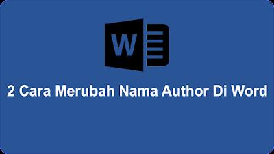 2 Cara Merubah Nama Author Di Word
