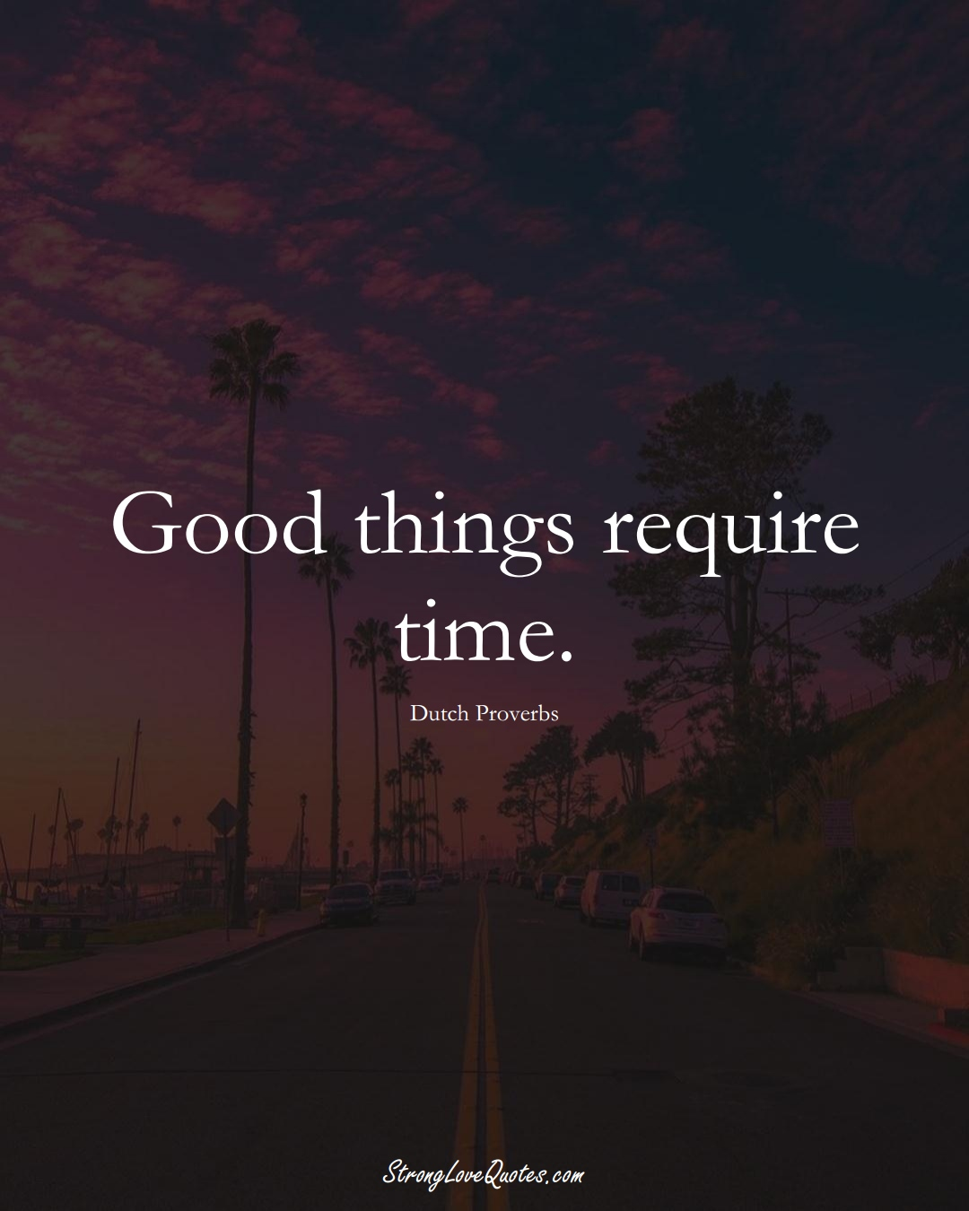Good things require time. (Dutch Sayings);  #EuropeanSayings