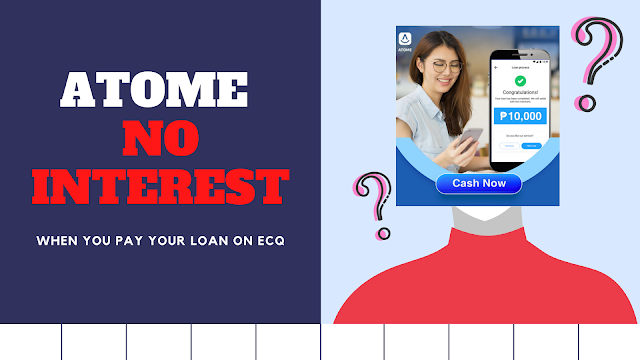 ATOME - NO INTEREST IF YOU PAY YOUR LOAN ON ECQ