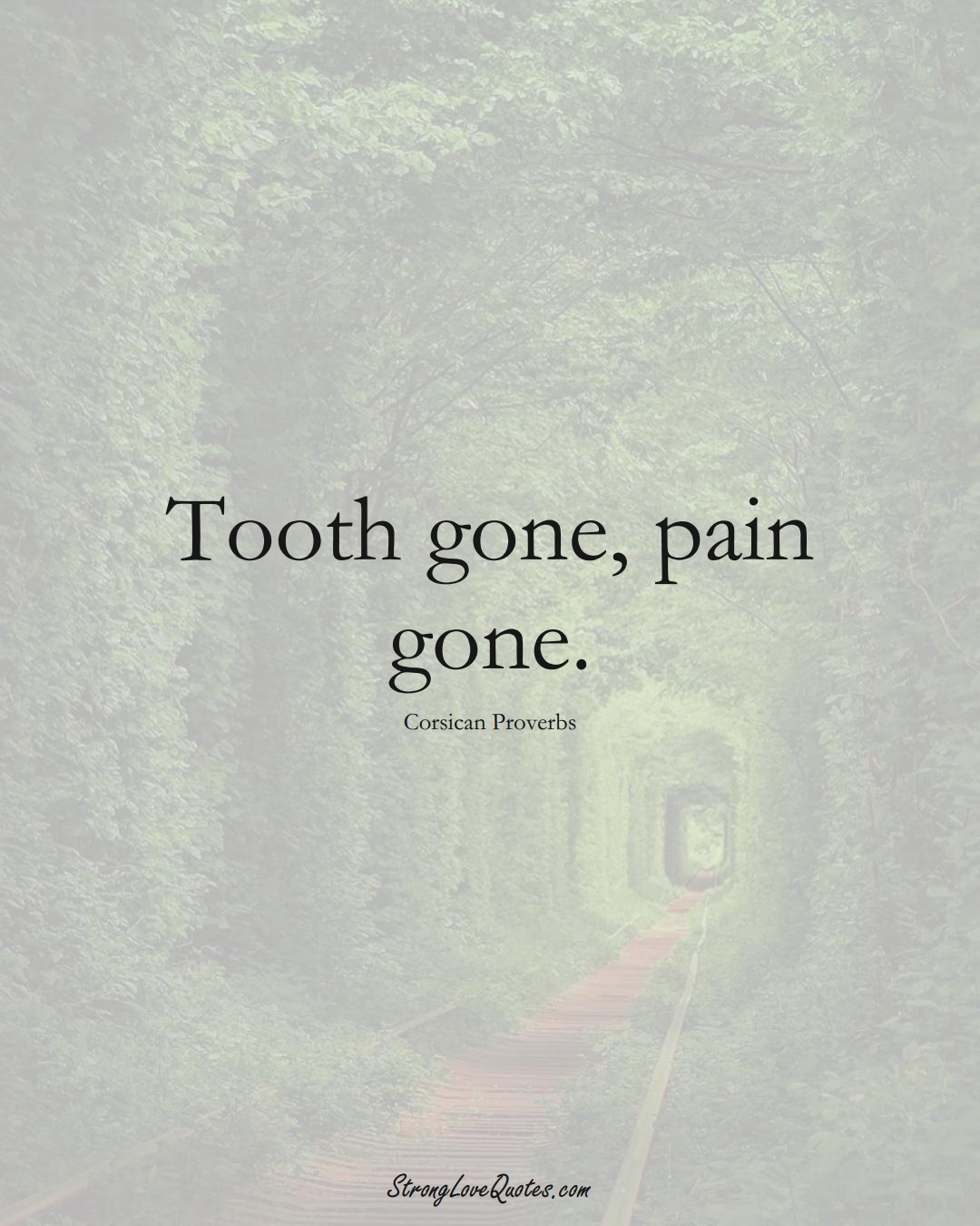Tooth gone, pain gone. (Corsican Sayings);  #EuropeanSayings
