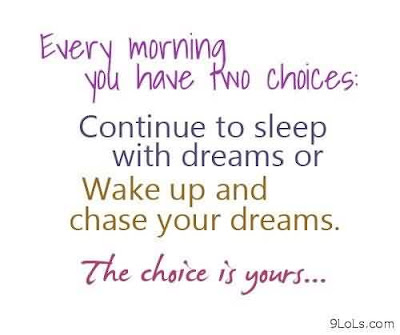 Inspirational Good Morning: Every morning you  have two choice: continue to sleep with dreams or wake up and chase your dreams the choice is yours