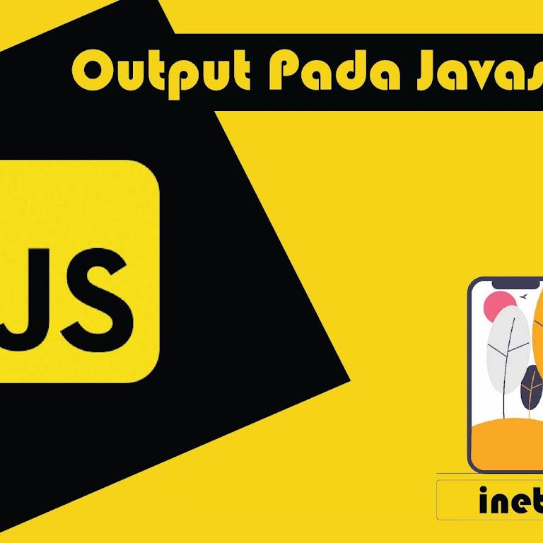 #Belajar JavaScript Part 2. Cara Menampilkan Output Pada Javascript