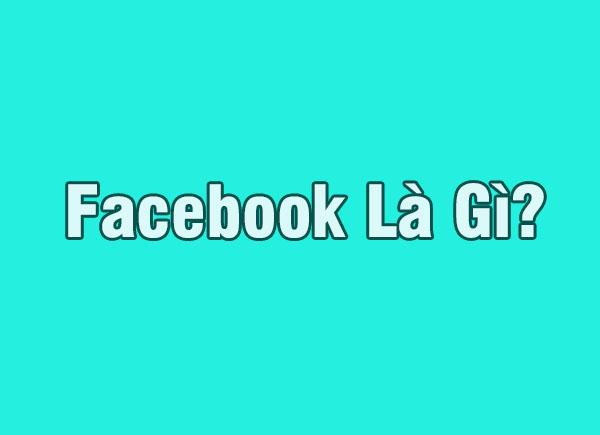 Facebook là gì ? Sức ảnh hưởng của nó đối với giới trẻ Việt Nam