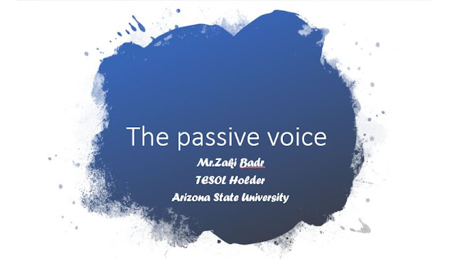 All about The passive voice in English Grammar By Mr.Zaki Badr