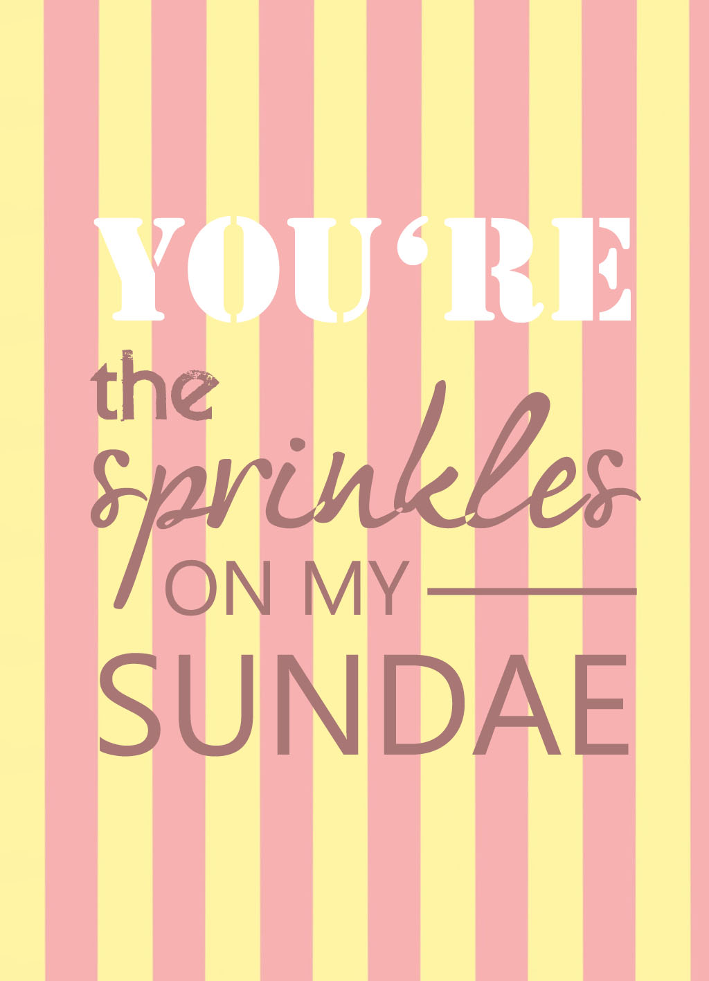 Quote of the Day :: You're the sprinkles on my sundae
