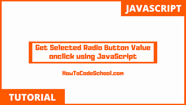 Get Selected Radio Button Value On Click using JavaScript